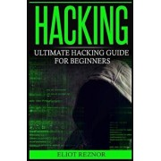 Hacking: Ultimate Hacking Guide For Beginners (Learn How to Hack and Basic Security through Step-by-Step Instructions), Paperback/Eliot P. Reznor