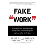 Fake Work: Why People Are Working Harder Than Ever But Accomplishing Less, and How to Fix the Problem, Paperback/Brent D. Peterson