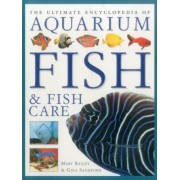 The Ultimate Encyclopedia of Aquarium Fish & Fish Care: A Definitive Guide to Identifying and Keeping Freshwater and Marine Fishes, Paperback