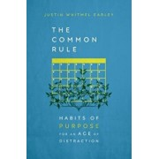 The Common Rule: Habits of Purpose for an Age of Distraction, Paperback/Justin Whitmel Earley