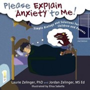 Please Explain Anxiety to Me! Simple Biology and Solutions for Children and Parents, Paperback/Laurie E. Zelinger