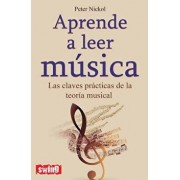 Aprende A Leer Musica: Las Claves Practicas de la Teoria Musical (Spanish), Paperback/Peter Nickol
