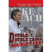 Double T - Double Cross - Double Take: The Firing of Coach Mike Leach by Texas Tech University, Paperback