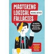 Mastering Logical Fallacies: The Definitive Guide to Flawless Rhetoric and Bulletproof Logic, Paperback/Michael Withey