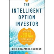 The Intelligent Option Investor: Applying Value Investing to the World of Options, Hardcover/Erik Kobayashi-Solomon