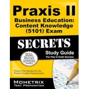 Praxis II Business Education: Content Knowledge (5101) Exam Secrets: Praxis II Test Review for the Praxis II: Subject Assessments, Paperback