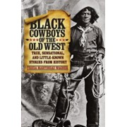 Black Cowboys of the Old West: True, Sensational, and Little-Known Stories from History, Paperback/Tricia Martineau Wagner