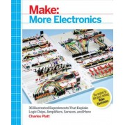 Make: More Electronics: Journey Deep Into the World of Logic Chips, Amplifiers, Sensors, and Randomicity, Paperback