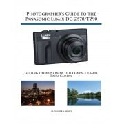 Photographer's Guide to the Panasonic Lumix DC-Zs70/Tz90: Getting the Most from This Compact Travel Zoom Camera, Paperback