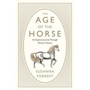 The Age of the Horse: An Equine Journey Through Human History, Hardcover