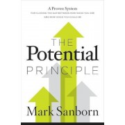 The Potential Principle: A Proven System for Closing the Gap Between How Good You Are and How Good You Could Be, Hardcover