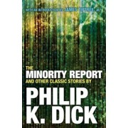 The Minority Report and Other Classic Stories, Paperback/Philip K. Dick
