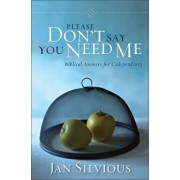 Please Don't Say You Need Me: Biblical Answers for Codependency, Paperback/Jan Silvious