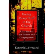 Facing Messy Stuff in the Church: Case Studies for Pastors and Congregations, Paperback