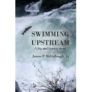 Swimming Upstream: A Story about Becoming Human, Paperback/Jr. James P. McCullough