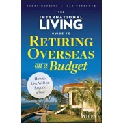 The International Living Guide to Retiring Overseas on a Budget: How to Live Well on $25,000 a Year, Hardcover/Suzan Haskins