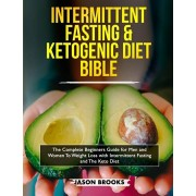 Intermittent Fasting and Ketogenic Diet Bible: The complete Beginners Guide for Men and Women To Weight Loss with Intermittent Fasting and The Keto Di, Paperback/Jason Brooks
