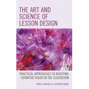 Art and Science of Lesson Design. Practical Approaches to Boosting Cognitive Rigor in the Classroom, Hardback/John R. Walkup