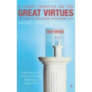 Short Treatise on Great Virtues - The Uses of Philosophy in Everyday Life (Comte-Sponville Andre)(Paperback) (9780099437987)