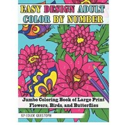 Easy Design Adult Color By Number - Jumbo Coloring Book of Large Print Flowers, Birds, and Butterflies, Paperback/Color Questopia