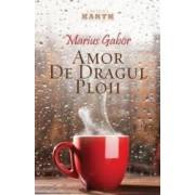 Amor de dragul ploii - Marius Gabor