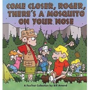 Come Closer, Roger, There's a Mosquito on Your Nose, Paperback/Bill Amend