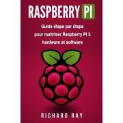 Raspberry Pi: Guide Etape Par Etape Pour Maitriser Raspberry Pi 3 Hardware Et Software