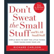 Don't Sweat the Small Stuff and It's All Small Stuff: Simple Ways to Keep the Little Things from Taking Over Your Life, Paperback