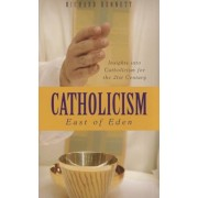 Catholicism: East of Eden: Insights Into Catholicism for the Twenty-First Century, Paperback