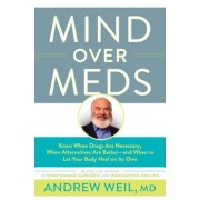 Mind Over Meds: Know When Drugs Are Necessary, When Alternatives Are Better - And When to Let Your Body Heal on Its Own, Hardcover