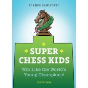 Super Chess Kids: Win Like the World s Young Champions!