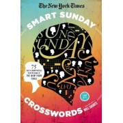 The New York Times Smart Sunday Crosswords: 75 Puzzles from the Pages of the New York Times, Paperback