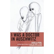 I Was a Doctor in Auschwitz, Paperback/Gisella Perl