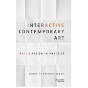 Interactive Contemporary Art: Participation in Practice