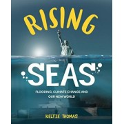Rising Seas: Flooding, Climate Change and Our New World, Paperback/Keltie Thomas
