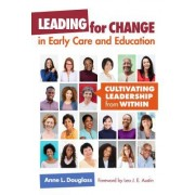 Leading for Change in Early Care and Education: Cultivating Leadership from Within