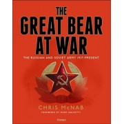 The Great Bear at War: The Russian and Soviet Army, 1917-Present, Hardcover/Chris McNab