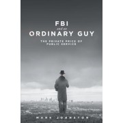 FBI & an Ordinary Guy - The Private Price of Public Service, Paperback