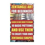 Zentangle Art for Beginners. Learn in One Hour to Draw 10 Basic Patterns and Use Them to Create Your Own Zentangle Shapes: (graphic Design Drawing, Cr, Paperback/Adrienne Stewart