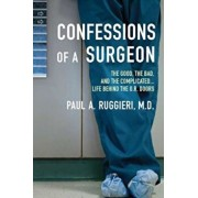Confessions of a Surgeon: The Good, the Bad, and the Complicated...Life Behind the O.R. Doors, Paperback/Paul A. Ruggieri