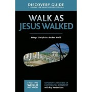 Walk as Jesus Walked Discovery Guide: Being a Disciple in a Broken World, Paperback