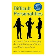 Difficult Personalities: A Practical Guide to Managing the Hurtful Behavior of Others (and Maybe Your Own), Paperback