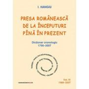 Presa romaneasca de la inceputuri pina in prezent. Dictionar cronologic 1790-2007 (Vol. IV, 1989-2007)/I. Hangiu