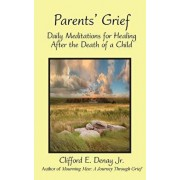 Parents' Grief: Daily Meditations for Healing After the Death of a Child, Paperback/Clifford E. Denay Jr