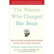 The Woman Who Changed Her Brain: How I Left My Learning Disability Behind and Other Stories of Cognitive Transformation, Paperback/Barbara Arrowsmith-Young