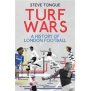 Turf Wars - A History of London Football (Tongue Steve)(Paperback) (9781785311918)