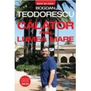 Calator prin lumea mare - Bogdan Teodorescu