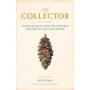 The Collector: David Douglas and the Natural History of the Northwest, Paperback