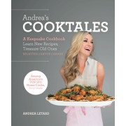 Andrea's Cooktales: A Keepsake Cookbook: Learn New Recipes, Treasure Old Ones