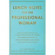 Lunch Notes for the Professional Woman: A Collection of Real-Life Stories and Modern-Day Advice to Drive Empowerment and Change, Paperback/C. S. Flemming